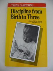 TEENS PARENTING--DISCIPLINE FROM BIRTH TO THREE by Jeanne Warren Lindsay