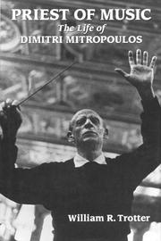 PRIEST OF MUSIC: The Life of Dimitri Mitropoulos by William R. Trotter
