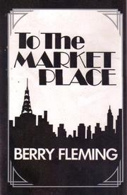 TO THE MARKET PLACE by Berry Fleming