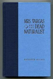 MRS. VARGAS AND THE DEAD NATURALIST by Kathleen Alcala