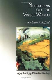 NOTATIONS ON THE VISIBLE WORLD by Kathleen Wakefield