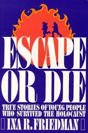 ESCAPE OR DIE: True Stories of Young People Who Survived the Holocaust by Ina R. Friedman