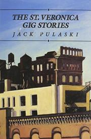 THE ST. VERONICA GIG STORIES by Jack Pulaski