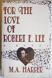 FOR THE LOVE OF ROBERT E. LEE by M.A. Harper