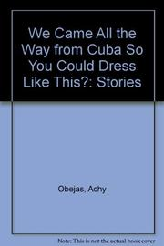 WE CAME ALL THE WAY FROM CUBA SO YOU COULD DRESS LIKE THIS? by Achy Obejas
