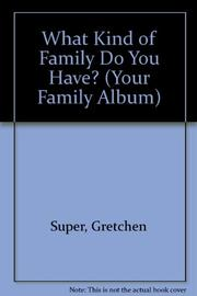 WHAT KIND OF FAMILY DO YOU HAVE? by Gretchen Super