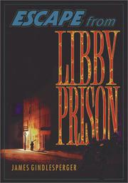 ESCAPE FROM LIBBY PRISON by James Gindlesperger