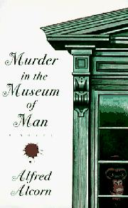 MURDER IN THE MUSEUM OF MAN by Alfred Alcorn