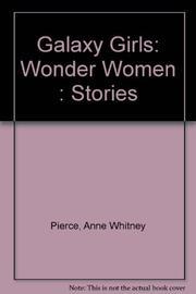 GALAXY GIRLS: WONDER WOMEN by Anne Whitney Pierce