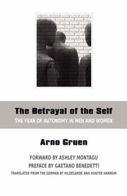 THE BETRAYAL OF THE SELF: The Fear of Autonomy in Men and Women by Arno Gruen