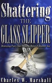 SHATTERING THE GLASS SLIPPER by Charles W. Marshall