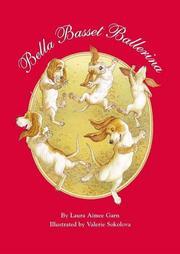 BELLA BASSET BALLERINA by Laura Aimee; Illus. by Valerie Sokolova Garn