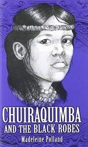 CHUIRAQUIMBA AND THE BLACK ROBES by Madeline A. Polland
