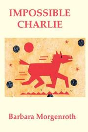 IMPOSSIBLE CHARLIE by Barbara Morgenroth