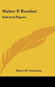 WALTER P. REUTHER: Selected Papers by Henry M.-Ed. Christman