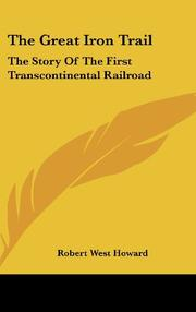THE GREAT IRON TRAIL: The Story of the First Transcontinental Railroad by Robert W. Howard