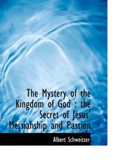 THE MYSTERY OF THE KINGDOM OF GOD by Albert Schweitzer