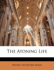 THE ATONING LIFE by Henry Sylvester Nash