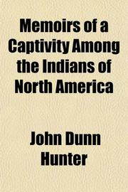 MEMOIRS OF A CAPTIVITY AMONG THE INDIANS OF NORTH AMERICA by John Dunn Hunter