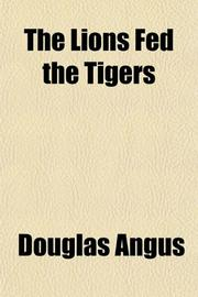 THE LIONS FED THE TIGERS by Douglas Angus