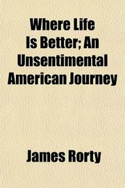 WHERE LIFE IS BETTER: An Unsentimental American Journey by James Rorty