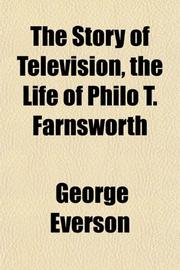 THE STORY OF TELEVISION: The Life of Philo T. Farnsworth by George Everson