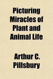 PICTURING MIRACLES OF PLANT AND ANIMAL LIFE by Arthur Pillsbury