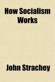 HOW SOCIALISM WORKS by John Strachey