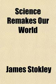 SCIENCE REMAKES OUR WORLD by James Stokley