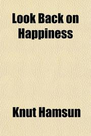 LOOK BACK ON HAPPINESS by Knut Hamsun