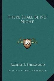 THERE SHALL BE NO NIGHT by Robert E. Sherwood