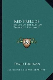 RED PRELUDE: The Life of the Russian Terrorist Zhelyabov by David Footman