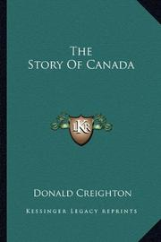 THE STORY OF CANADA by Donald Creighton