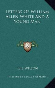 LETTERS OF WILLIAM ALLEN WHITE AND A YOUNG MAN by Gilbert Wilson