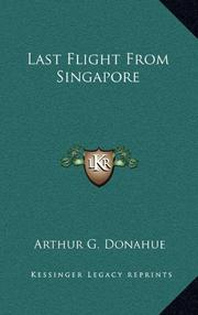 LAST FLIGHT FROM SINGAPORE by Arthur G. Donahue
