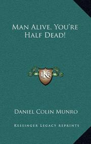 MAN ALIVE: You're Half Dead by Daniel C. Munro