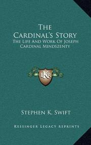 THE CARDINAL'S STORY (The Life and Work of Joseph Cardinal Mindszenty) by Stephen K. Swift