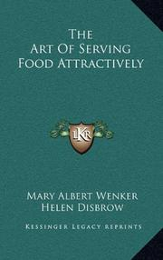 THE ART OF SERVING FOOD ATTRACTIVELY by Mary Albert Wenker