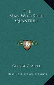 THE MAN WHO SHOT QUANTRILL by George C. Appell