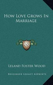 HOW LOVE GROWS IN MARRIAGE by Leland Foster Wood