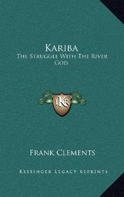 KARIBA: THE STRUGGLE WITH THE RIVER GOD by Frank Clements