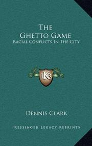 THE GHETTO GAME: Racial Conflicts In The City by Dennis Clark