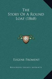 THE STORY OF A ROUND LOAF by Eug≤ne Froment