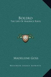 BOLERO: The Life of Maurice Ravel by Madeleine Goss