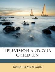 TELEVISION AND OUR CHILDREN by Robert Lewis Shayon