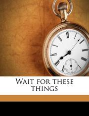 WAIT FOR THESE THINGS by George Abbe