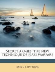 SECRET ARMIES: The New Technique of Nazi Warfare by John L. Spivak