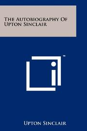 THE AUTOBIOGRAPHY OF UPTON SINCLAIR by Upton Sinclair