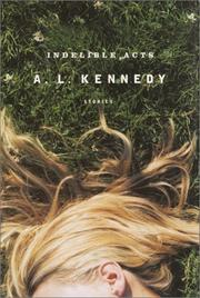INDELIBLE ACTS by A.L. Kennedy
