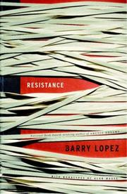 RESISTANCE by Barry Lopez